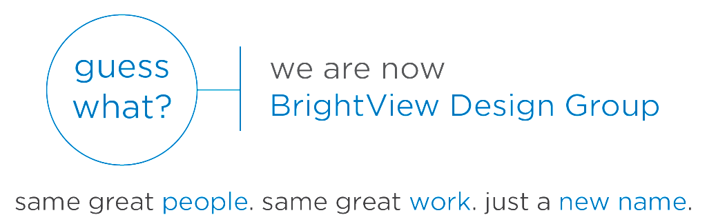 We are now BrightView Design Group